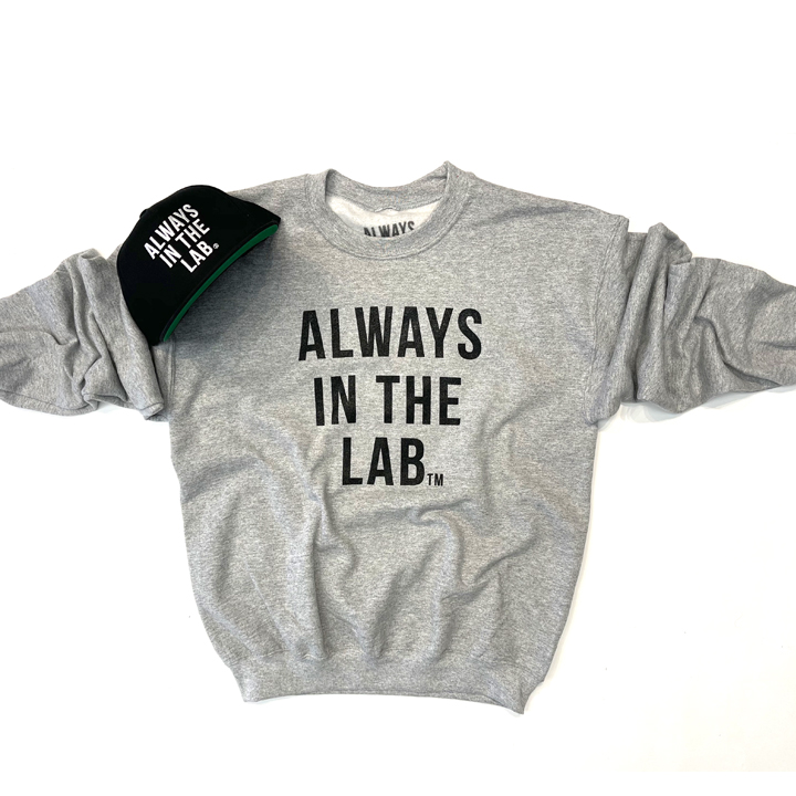 """ALWAYS IN THE LAB GREY SWEAT SHIRT """"The Mindset""""!"""
