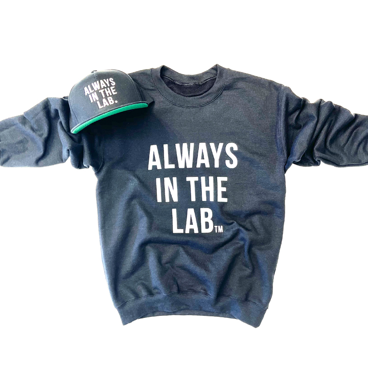 """ALWAYS IN THE LAB BLACK SWEAT SHIRT """"The Mindset""""!"""