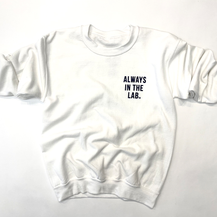 ALWAYS IN THE LAB WHITE SWEAT SHIRT