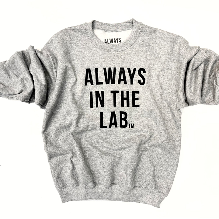 ALWAYS IN THE LAB GREY SWEAT SHIRT