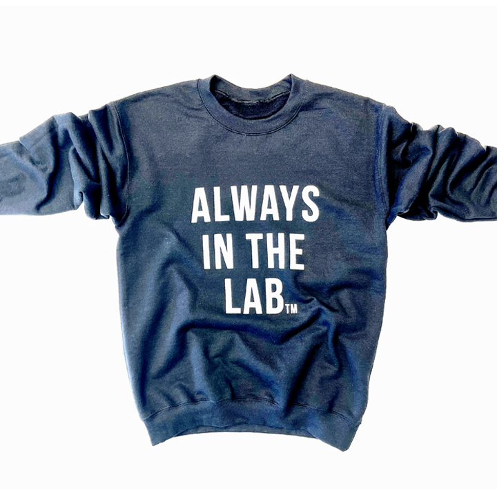 ALWAYS IN THE LAB BLACK SWEAT SHIRT